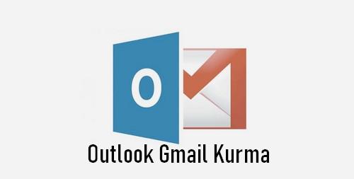 outlook gmail ayarları kurulum